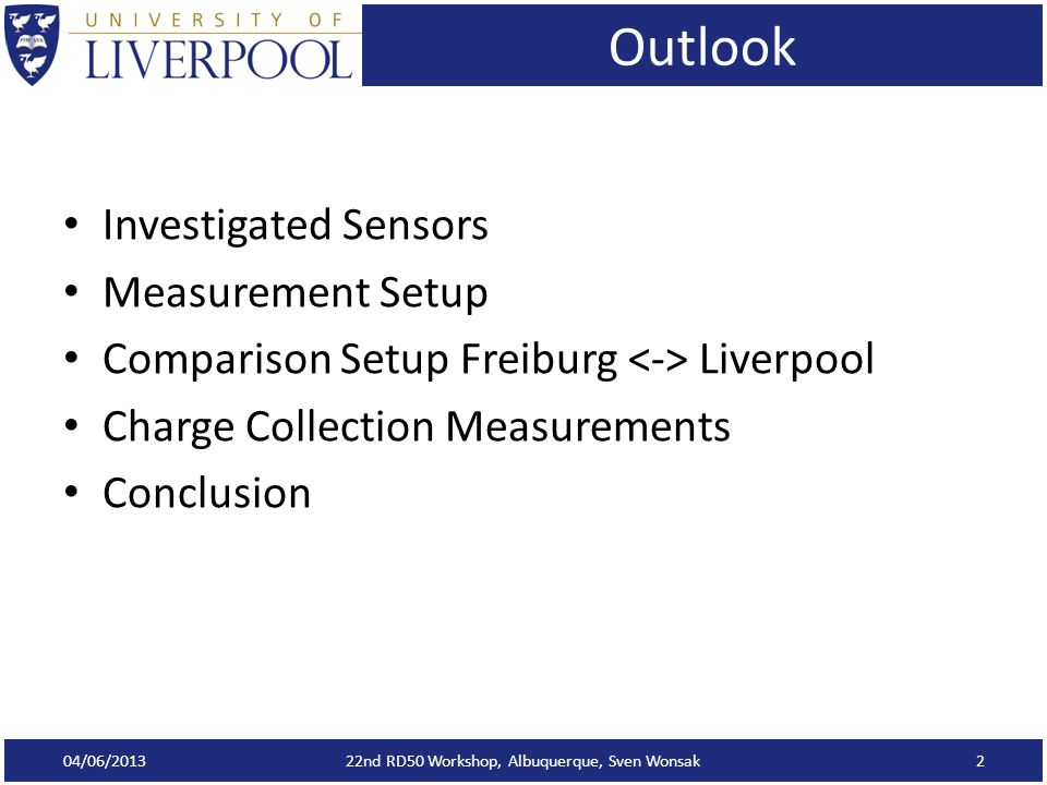 Outlook Investigated Sensors Measurement Setup Comparison Setup Freiburg Liverpool Charge Collection Measurements Conclusion 04/06/2013 22nd RD50 Workshop, Albuquerque, Sven Wonsak2