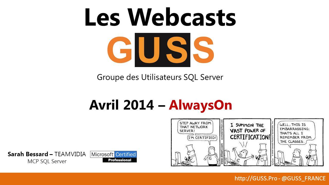 http://GUSS.Pro - @GUSS_FRANCE Les Webcasts Groupe des Utilisateurs SQL Server Avril 2014 – AlwaysOn Sarah Bessard – TEAMVIDIA MCP SQL Server