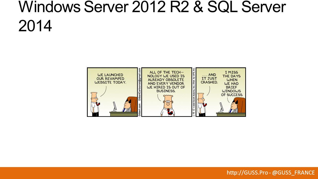 http://GUSS.Pro - @GUSS_FRANCE Windows Server 2012 R2 & SQL Server 2014