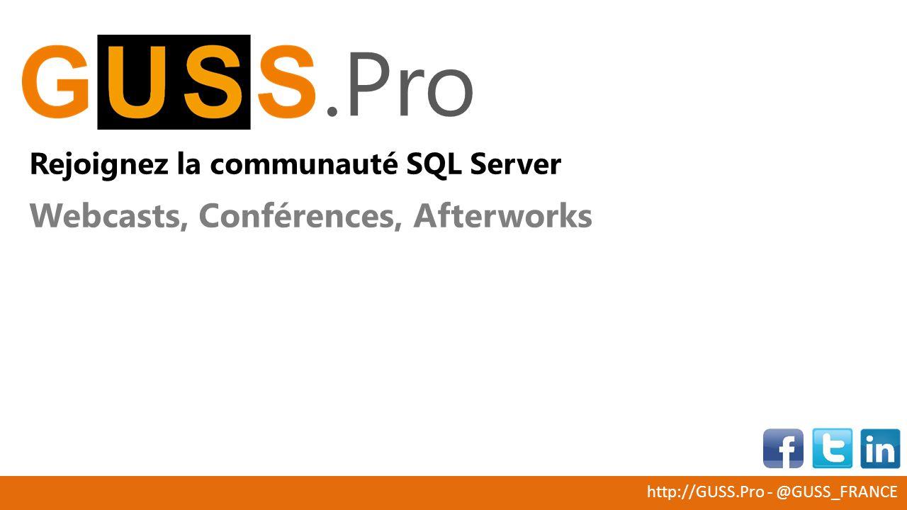 http://GUSS.Pro - @GUSS_FRANCE.Pro Rejoignez la communauté SQL Server Webcasts, Conférences, Afterworks