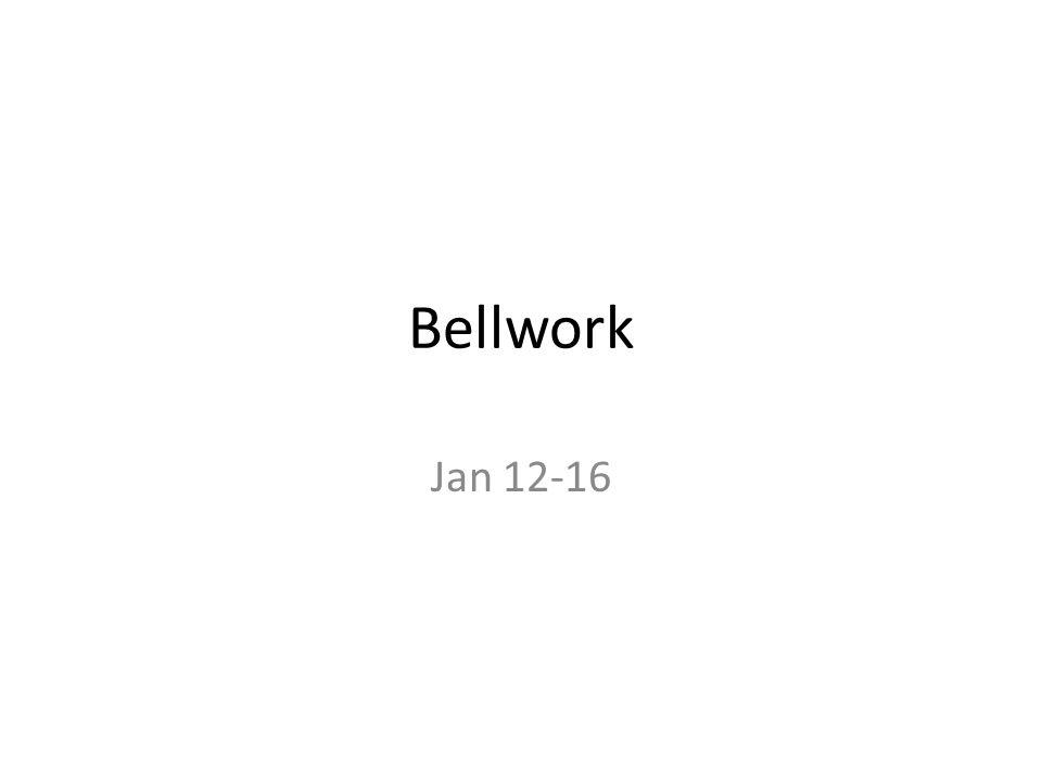 Bellwork Jan 12-16