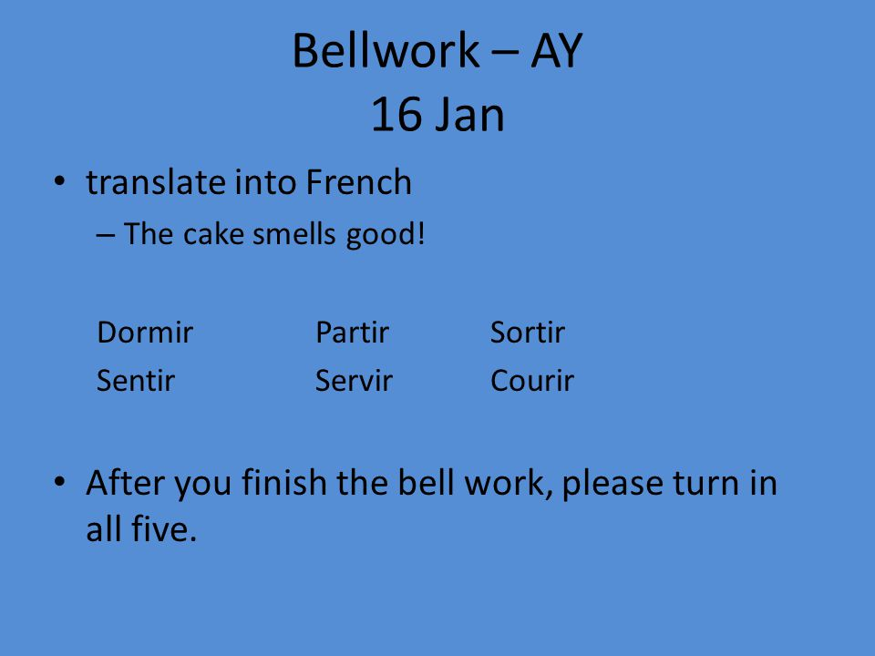 Bellwork – AY 16 Jan translate into French – The cake smells good.