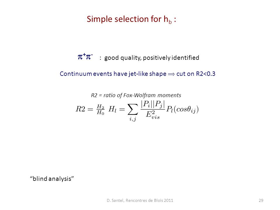 29 : good quality, positively identified Continuum events have jet-like shape  cut on R2<0.3 R2 = ratio of Fox-Wolfram moments +-+- Simple selection for h b : blind analysis D.