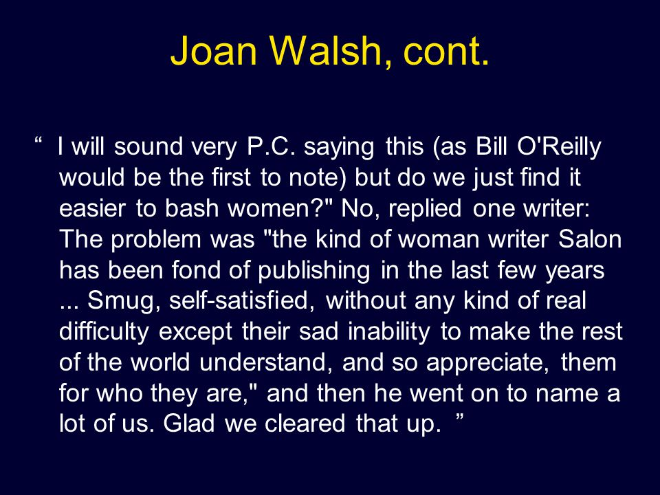Joan Walsh, cont. I will sound very P.C.