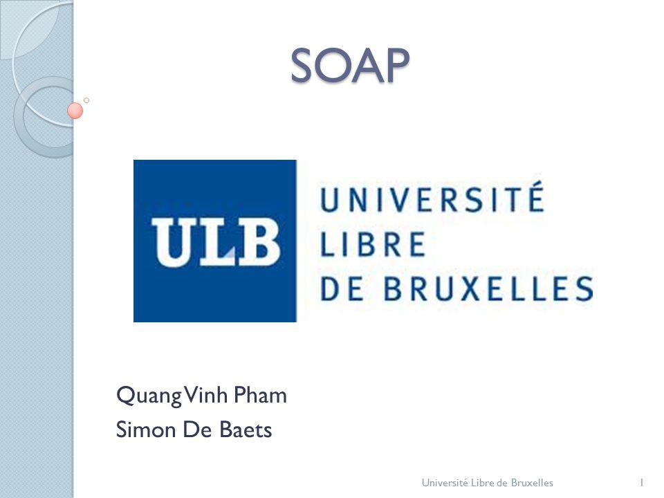 SOAP Quang Vinh Pham Simon De Baets Université Libre de Bruxelles1