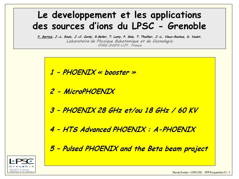 Pascal Sortais – LPSC/SSI - SFP Porquerolles 03 - 3 Le developpement et les applications des sources d'ions du LPSC - Grenoble P.