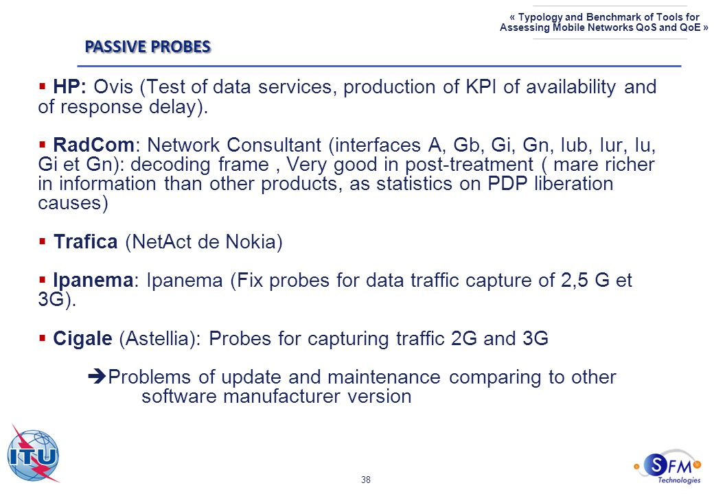 38 « Typology and Benchmark of Tools for Assessing Mobile Networks QoS and QoE »  HP: Ovis (Test of data services, production of KPI of availability and of response delay).