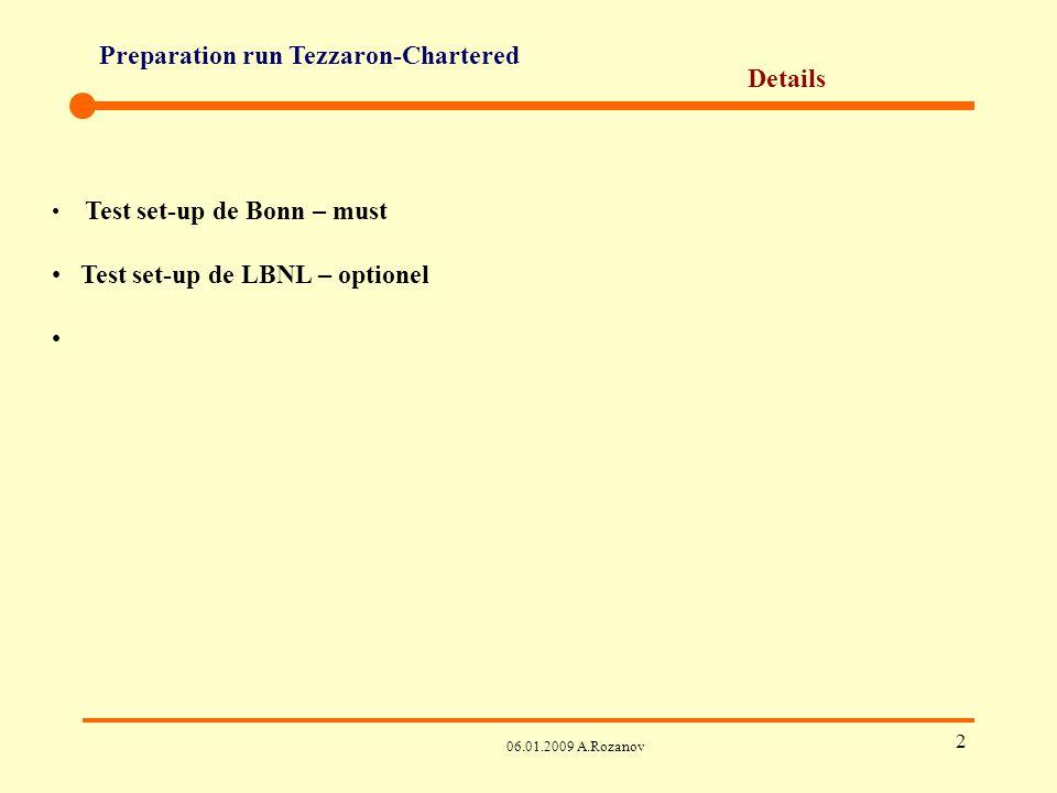 Preparation run Tezzaron-Chartered 06.01.2009 A.Rozanov 3 Details Test set-up de Bonn – must Test set-up de LBNL – optionel