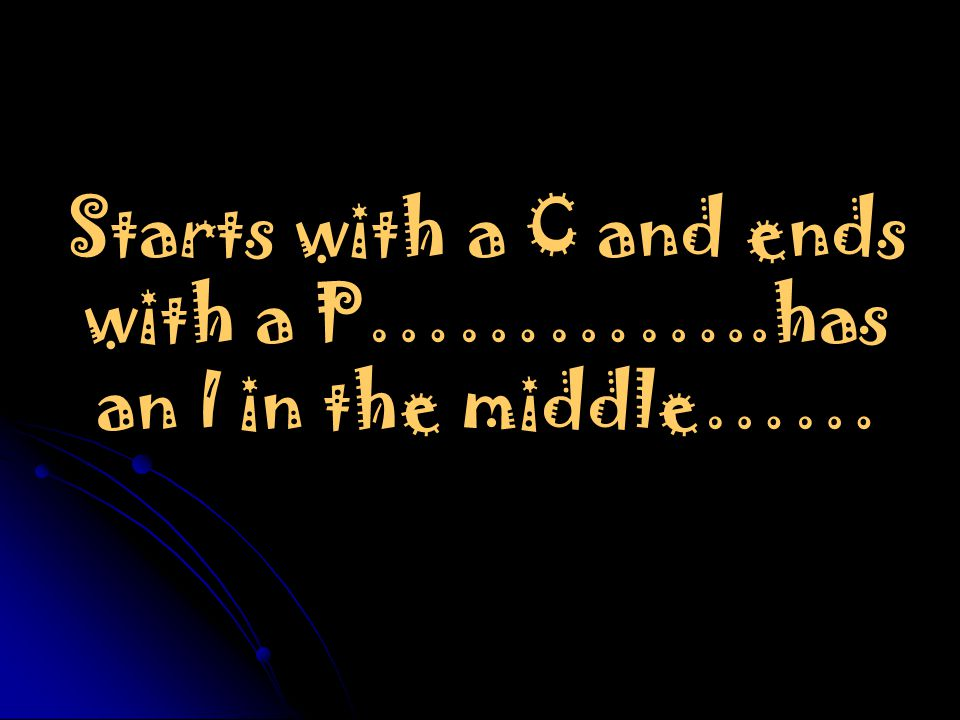 Starts with a C and ends with a P…………..has an I in the middle……
