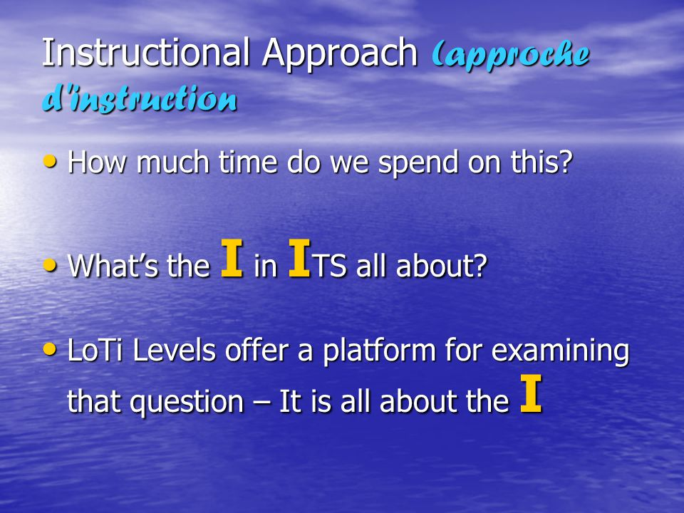 Instructional Approach (approche d instruction How much time do we spend on this.