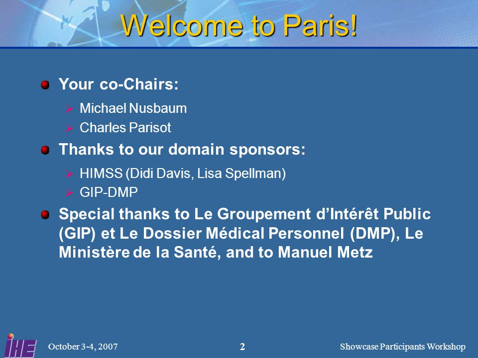 Showcase Participants Workshop October 3-4, 2007 2 Welcome to Paris.