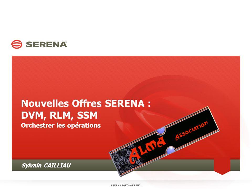 Nouvelles Offres SERENA : DVM, RLM, SSM Orchestrer les opérations SERENA SOFTWARE INC.