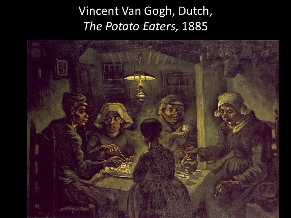 Vincent Van Gogh, Dutch, The Potato Eaters, 1885