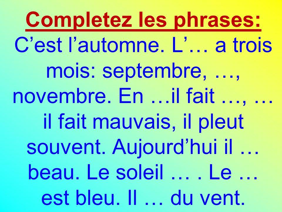Completez les phrases: C'est l'automne.L'… a trois mois: septembre, …, novembre.