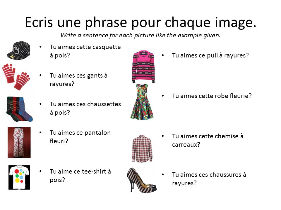 Ecris une phrase pour chaque image. Write a sentence for each picture like the example given.