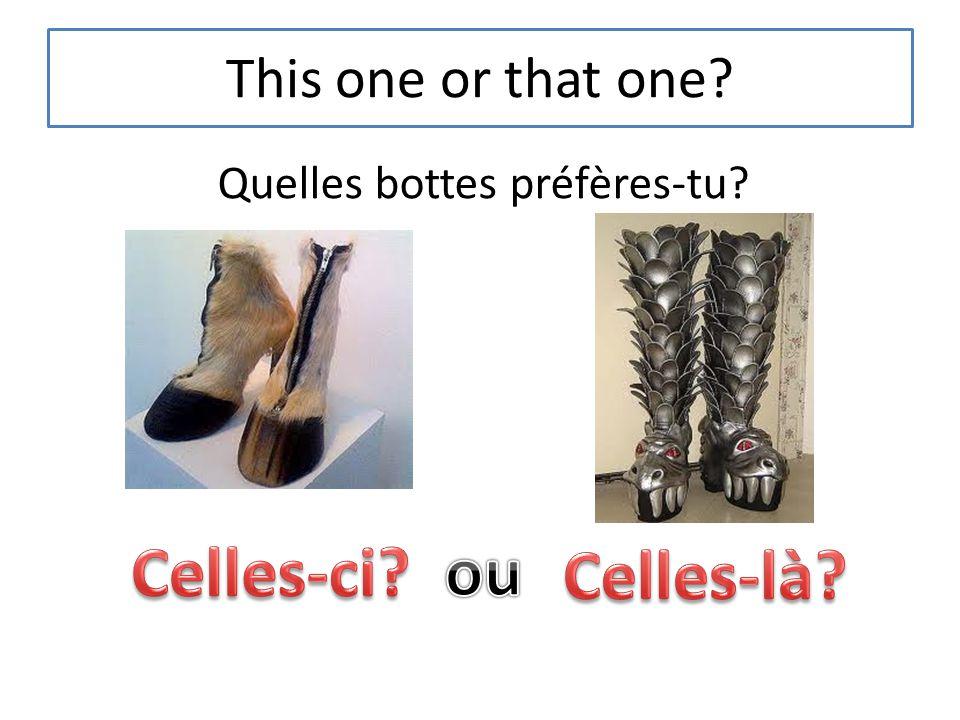 This one or that one? Quelles bottes préfères-tu?