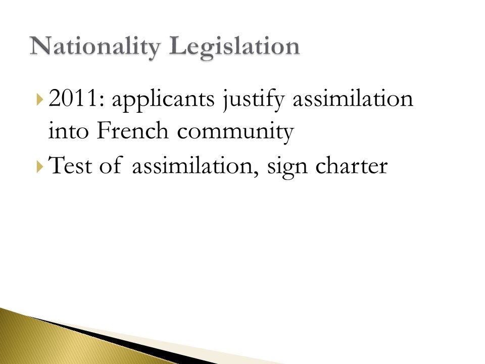  2011: applicants justify assimilation into French community  Test of assimilation, sign charter