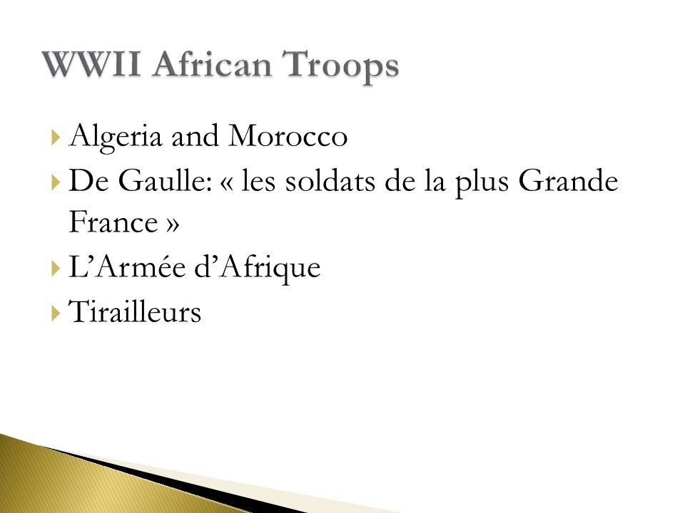  Algeria and Morocco  De Gaulle: « les soldats de la plus Grande France »  L'Armée d'Afrique  Tirailleurs