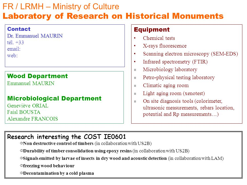 FR / LRMH – Ministry of Culture Laboratory of Research on Historical Monuments Wood Department Emmanuel MAURIN Microbiological Department Geneviève OR