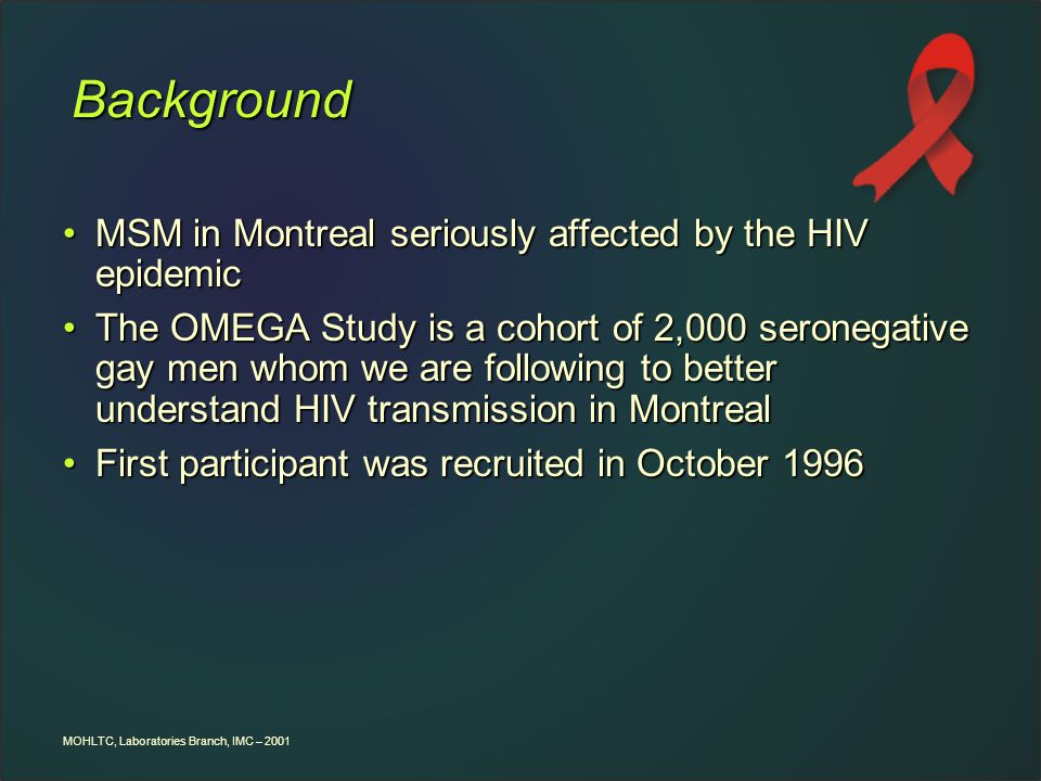 MOHLTC, Laboratories Branch, IMC – 2001 Background MSM in Montreal seriously affected by the HIV epidemicMSM in Montreal seriously affected by the HIV