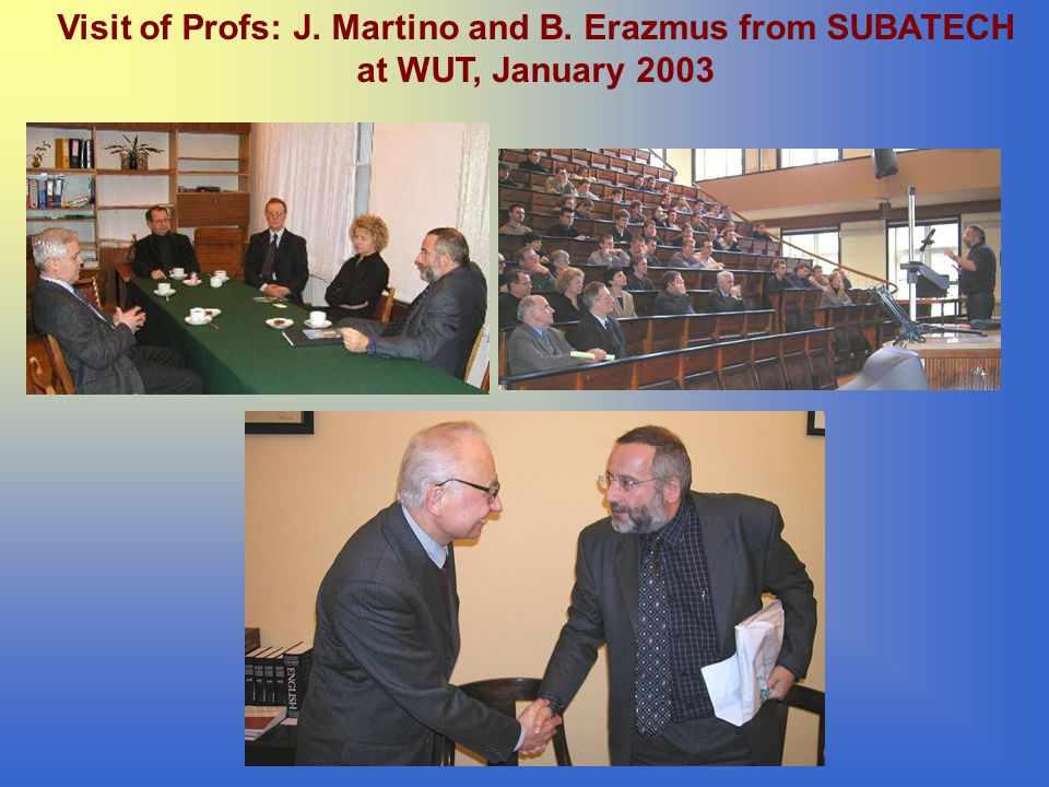 Visit of Profs: J. Martino and B. Erazmus from SUBATECH at WUT, January 2003