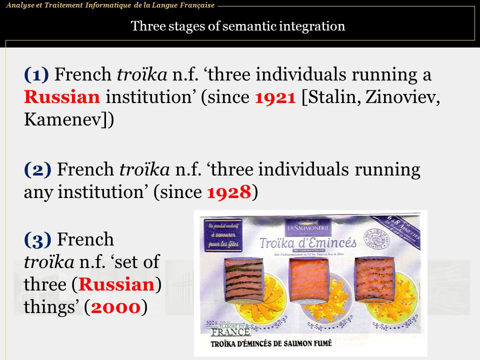 Analyse et Traitement Informatique de la Langue Française Three stages of semantic integration (1) French troïka n.f.