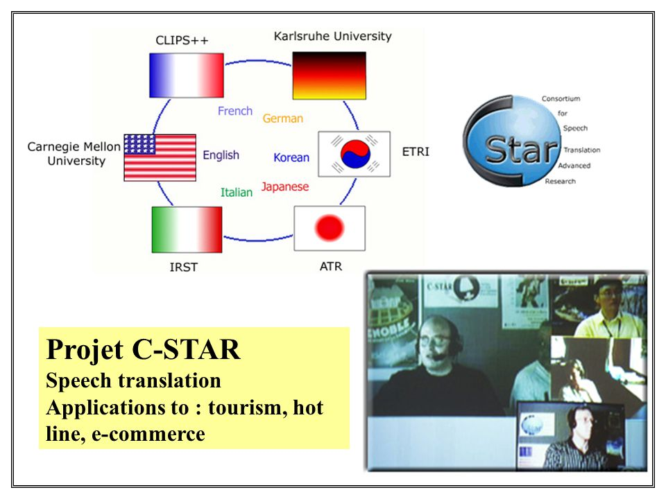 Projet C-STAR Speech translation Applications to : tourism, hot line, e-commerce