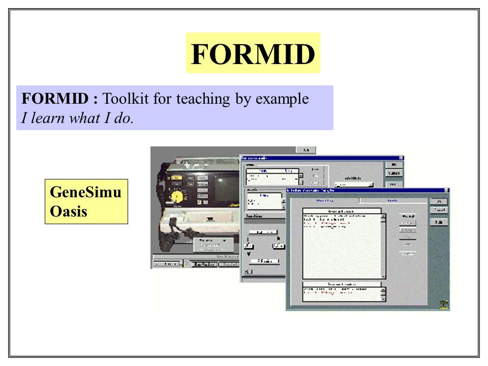 FORMID : Toolkit for teaching by example I learn what I do. FORMID GeneSimu Oasis
