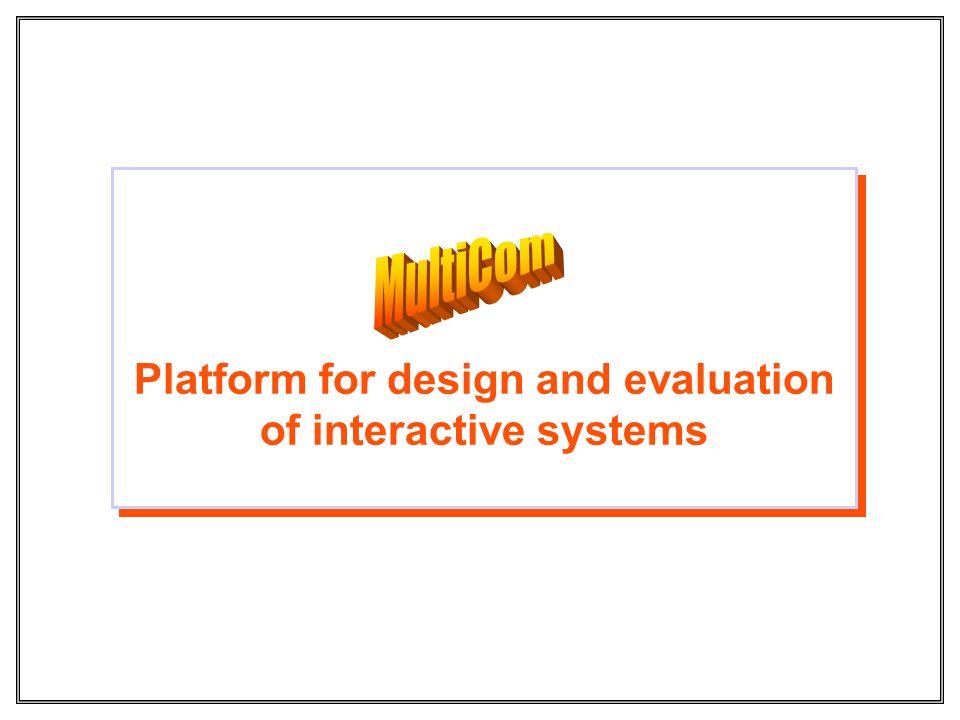 Platform for design and evaluation of interactive systems Platform for design and evaluation of interactive systems