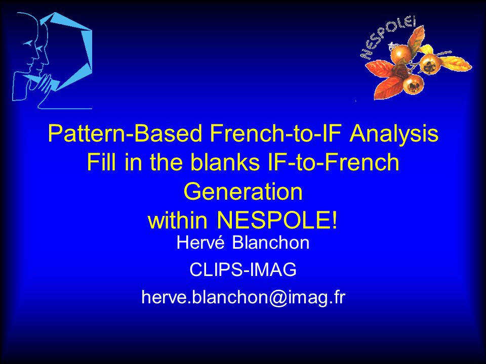 Pattern-Based French-to-IF Analysis Fill in the blanks IF-to-French Generation within NESPOLE.