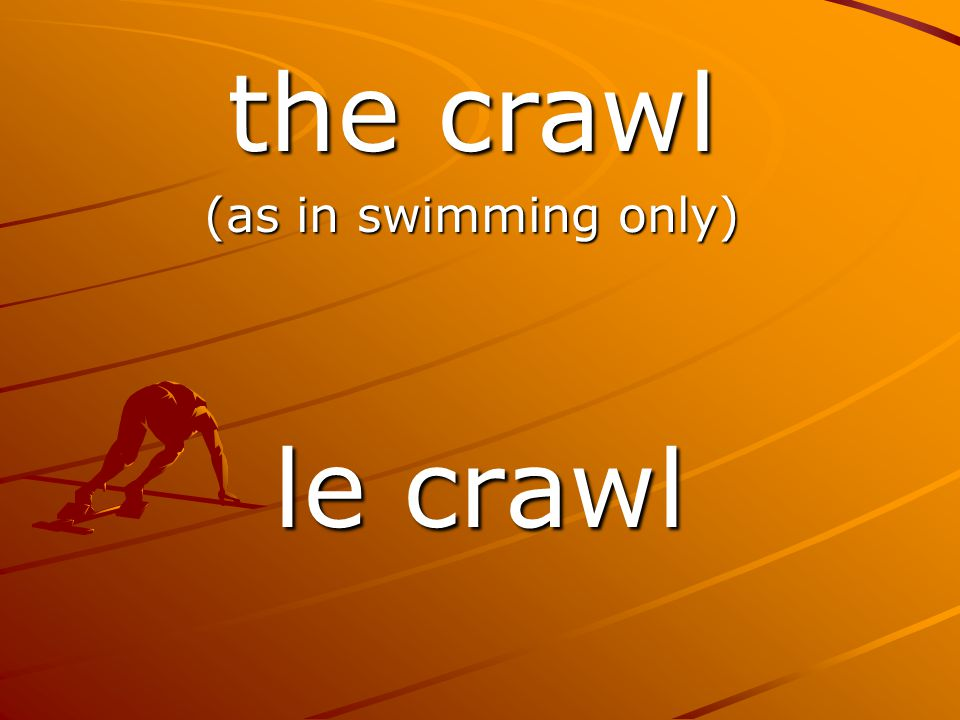 le crawl the crawl (as in swimming only)