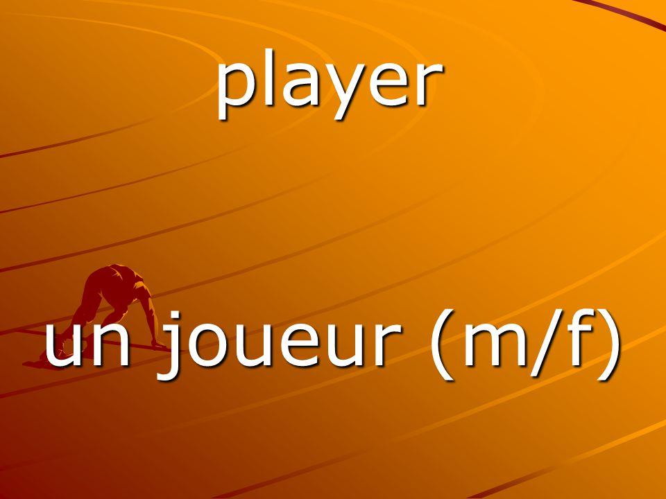 un joueur (m/f) player