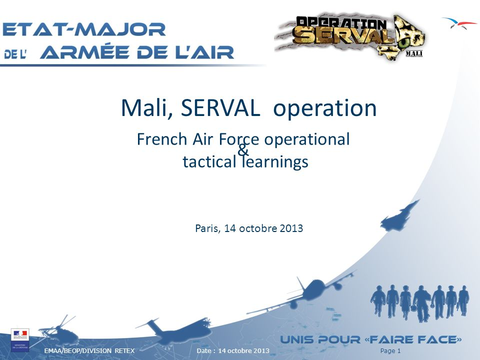 EMAA/BEOP/DIVISION RETEX Date : 14 octobre 2013Page 1 Mali, SERVAL operation French Air Force operational & tactical learnings Paris, 14 octobre 2013