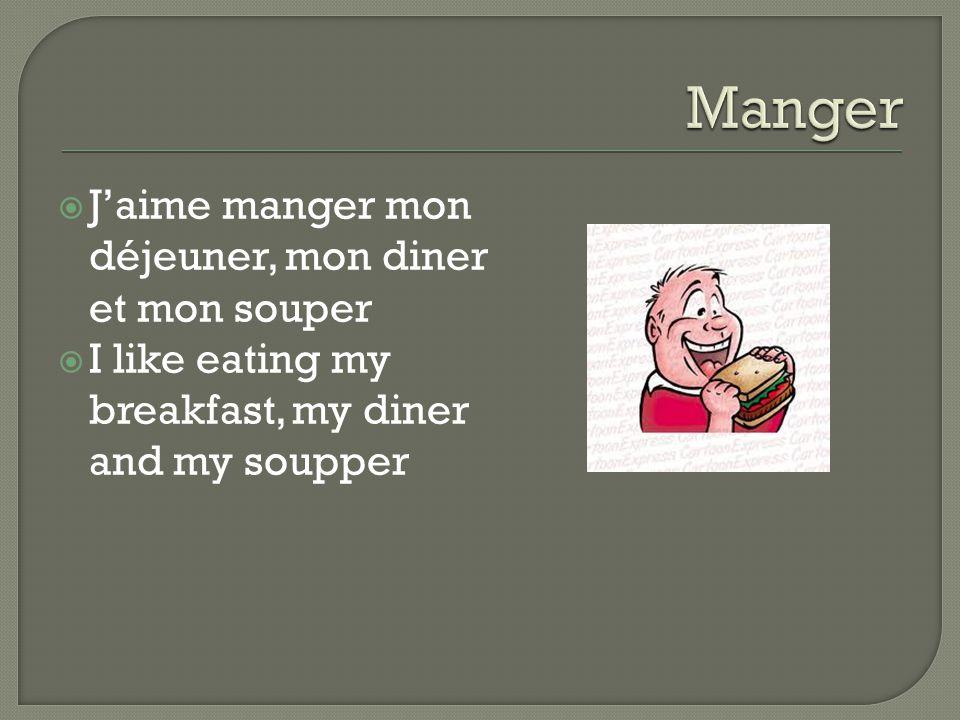  J'aime manger mon déjeuner, mon diner et mon souper  I like eating my breakfast, my diner and my soupper