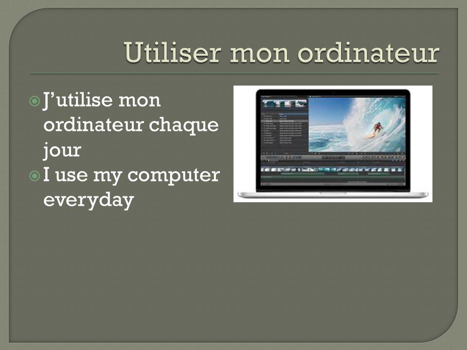  J'utilise mon ordinateur chaque jour  I use my computer everyday