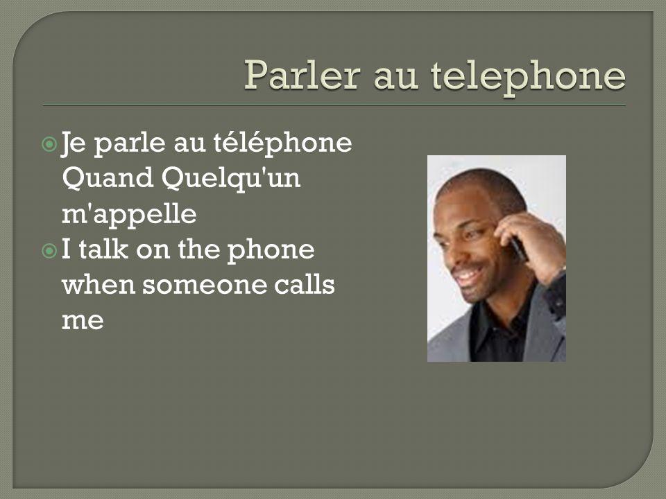 Je parle au téléphone Quand Quelqu un m appelle  I talk on the phone when someone calls me