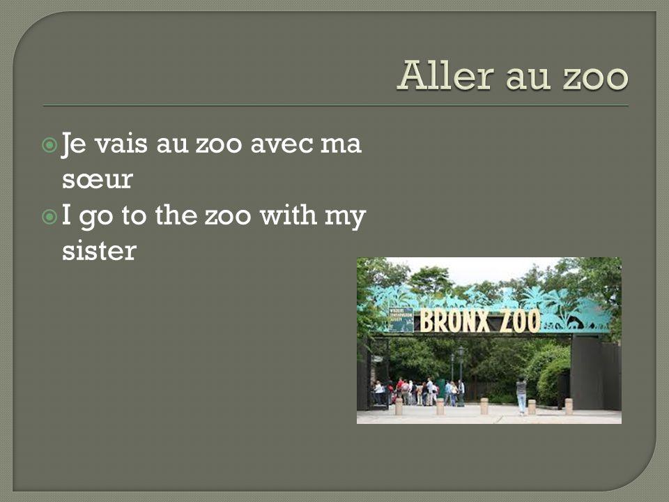  Je vais au zoo avec ma sœur  I go to the zoo with my sister