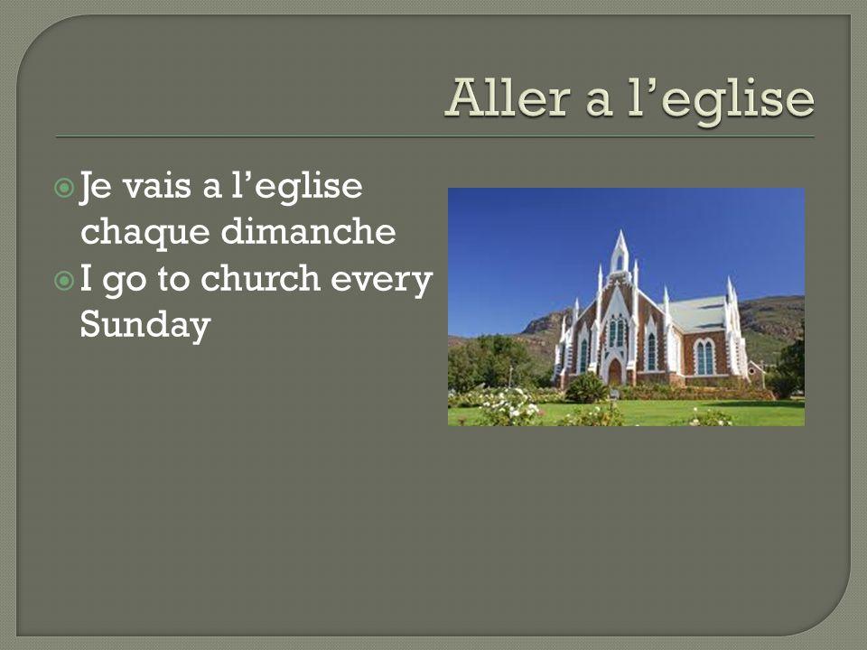  Je vais a l'eglise chaque dimanche  I go to church every Sunday