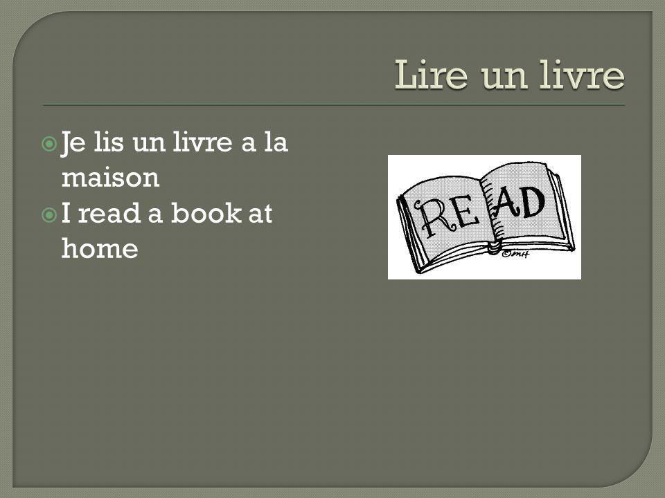  Je lis un livre a la maison  I read a book at home
