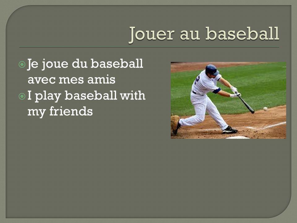  Je joue du baseball avec mes amis  I play baseball with my friends