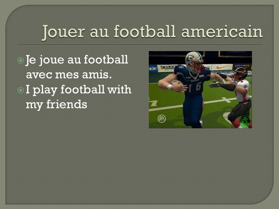  Je joue au football avec mes amis.  I play football with my friends