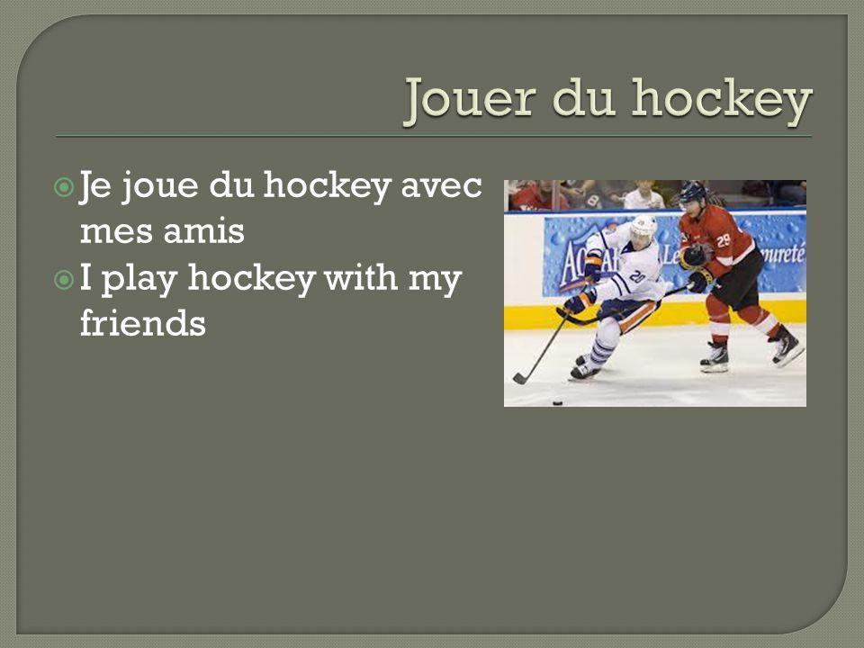  Je joue du hockey avec mes amis  I play hockey with my friends