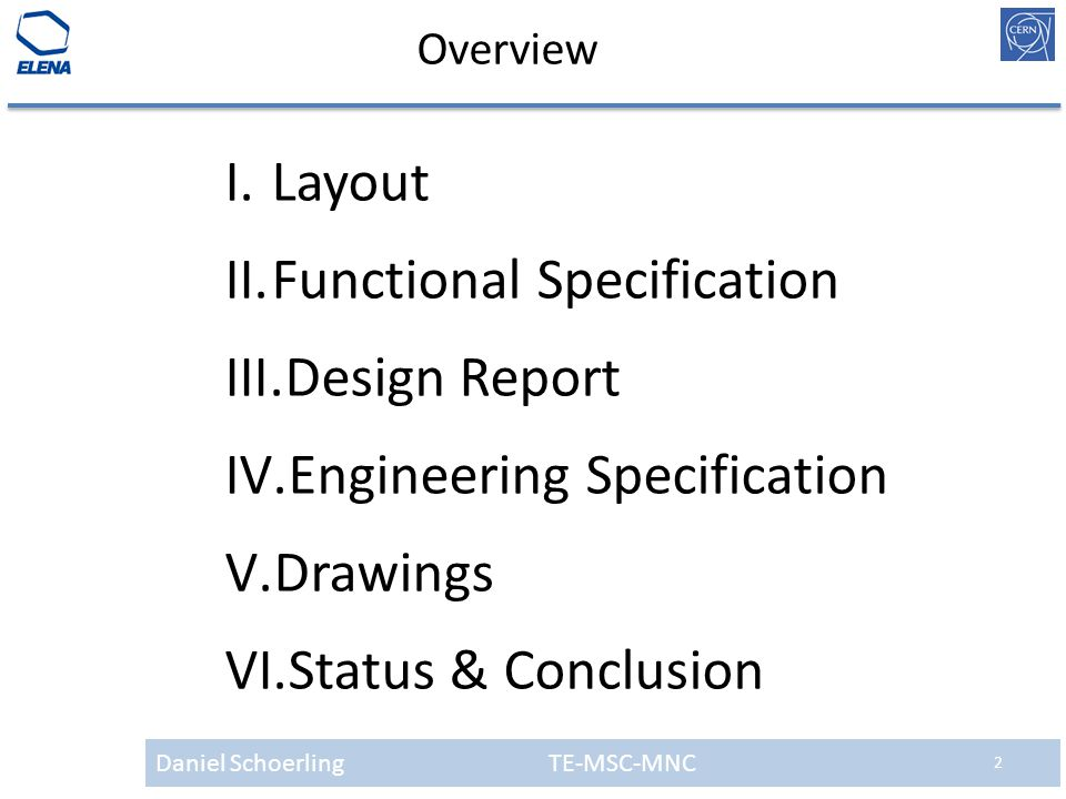 Daniel Schoerling TE-MSC-MNC 2 Overview I.Layout II.Functional Specification III.Design Report IV.Engineering Specification V.Drawings VI.Status & Con