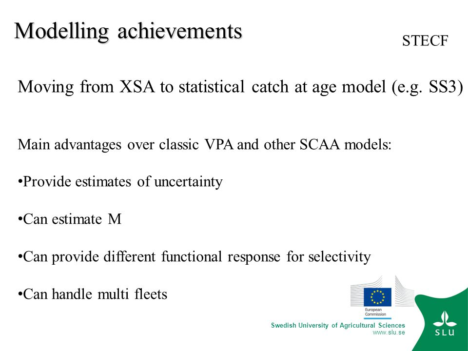 Swedish University of Agricultural Sciences www.slu.se Modelling achievements STECF Moving from XSA to statistical catch at age model (e.g.