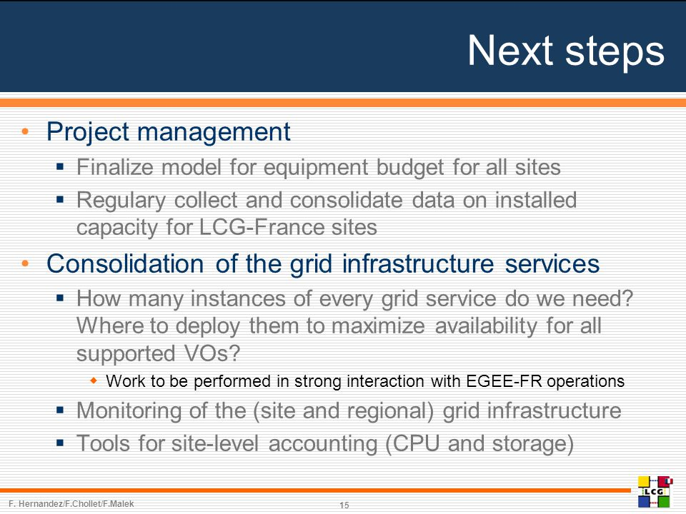Next steps Project management  Finalize model for equipment budget for all sites  Regulary collect and consolidate data on installed capacity for LCG-France sites Consolidation of the grid infrastructure services  How many instances of every grid service do we need.
