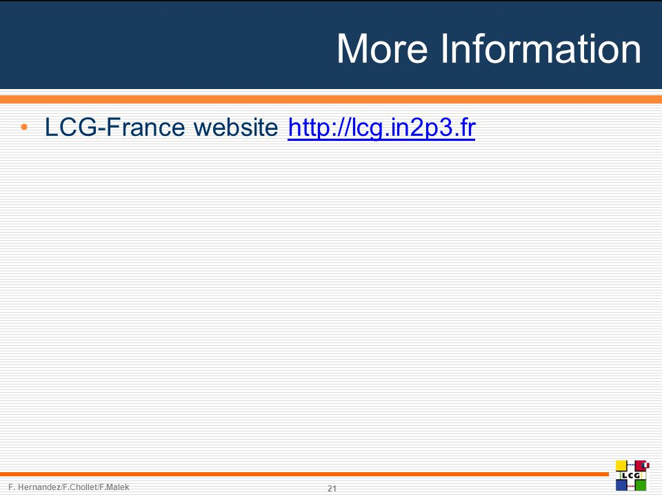 21 More Information LCG-France website http://lcg.in2p3.frhttp://lcg.in2p3.fr F.