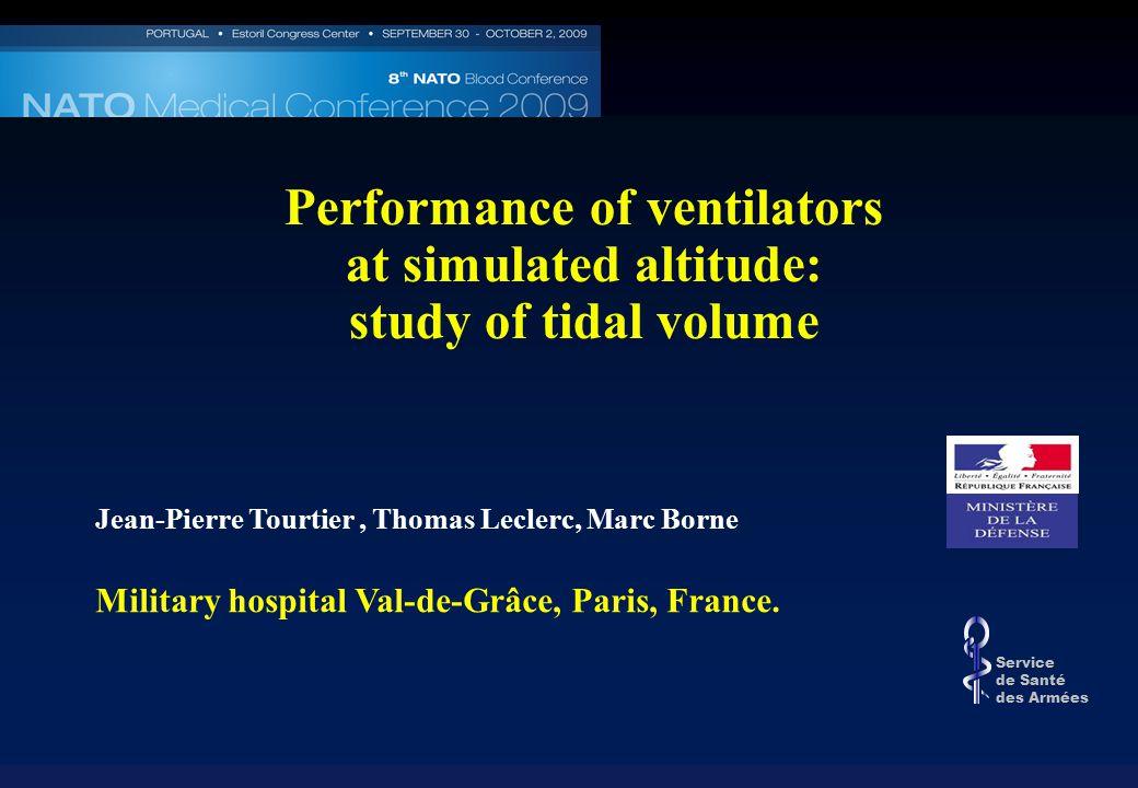 Performance of ventilators at simulated altitude: study of tidal volume Jean-Pierre Tourtier, Thomas Leclerc, Marc Borne Military hospital Val-de-Grâce, Paris, France.