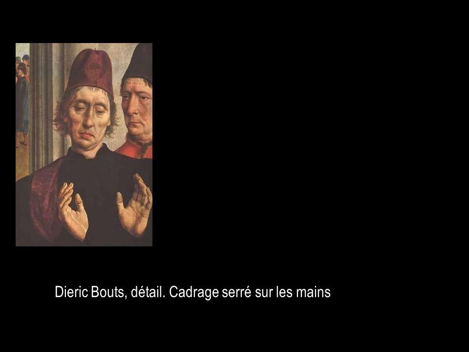 Dieric Bouts, détail. Cadrage serré sur les mains