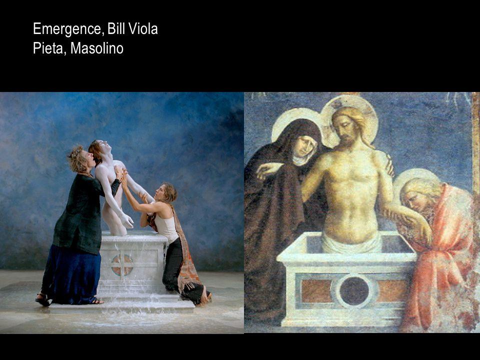 Emergence, Bill Viola Pieta, Masolino