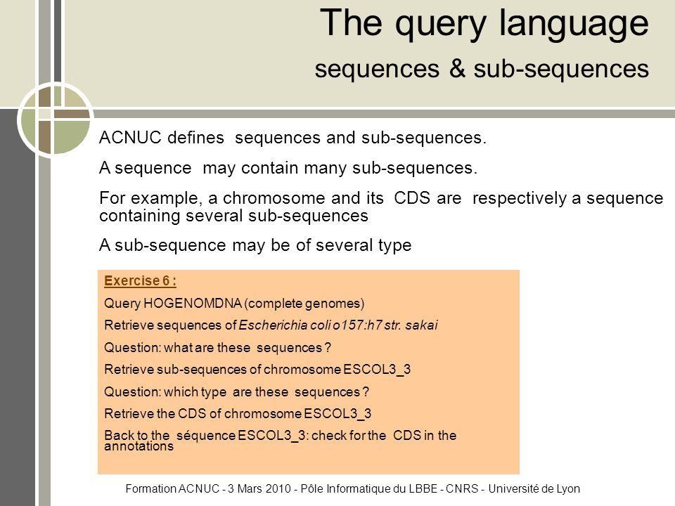 Formation ACNUC - 3 Mars 2010 - Pôle Informatique du LBBE - CNRS - Université de Lyon ACNUC defines sequences and sub-sequences.